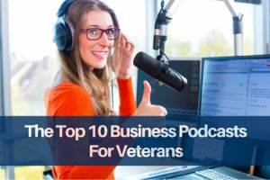 The Top 10 Business Podcasts For Veterans