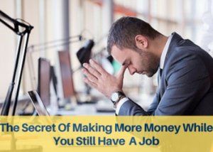 The Secret To Making More Money While You Have A Job