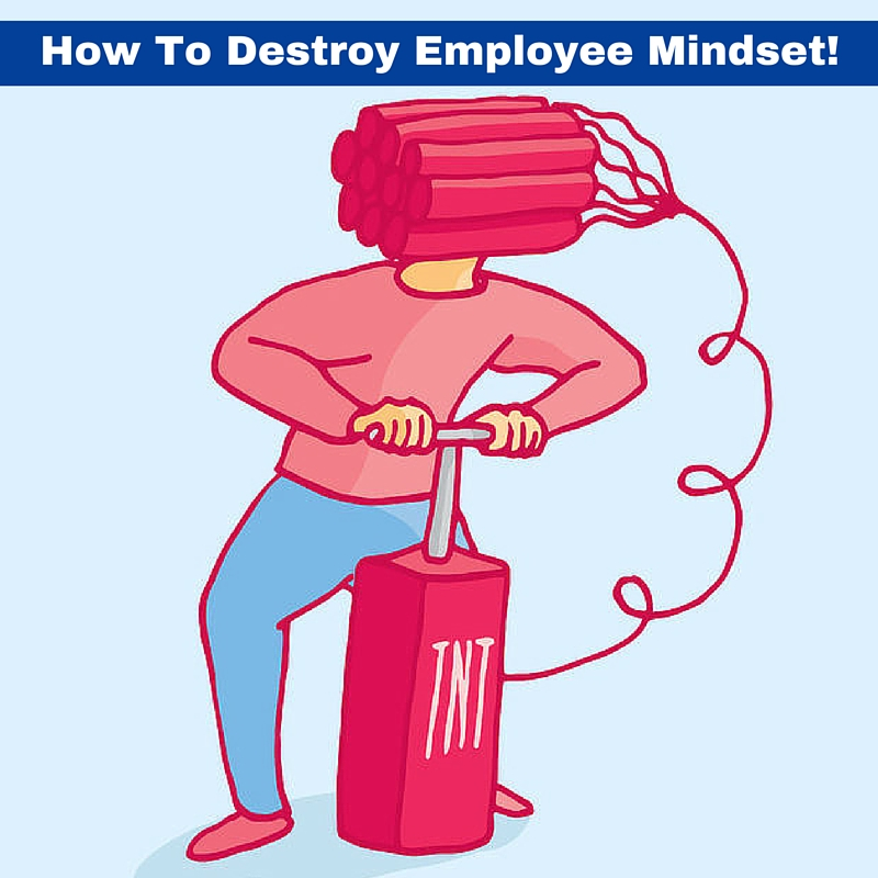 How To Destroy Employee Mindset!